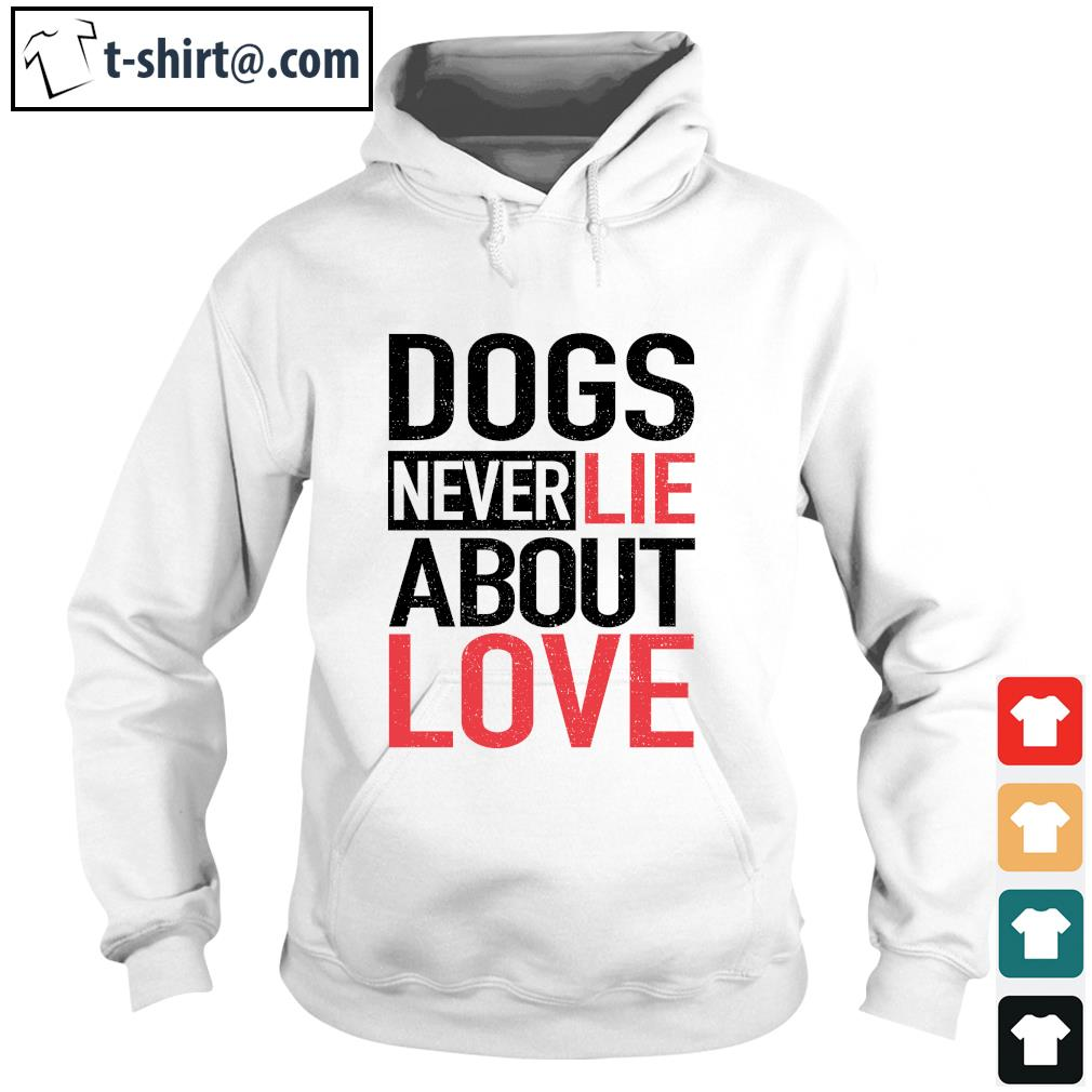 Dog never lie about love s hoodie